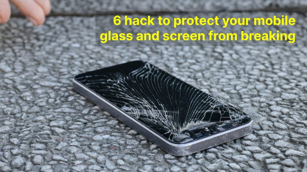 6 hack to protect your mobile glass and screen from breaking