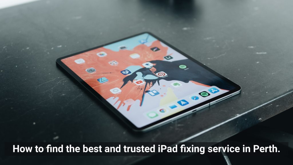 How To Find The Best and Trusted iPad Fixing Service in Perth.