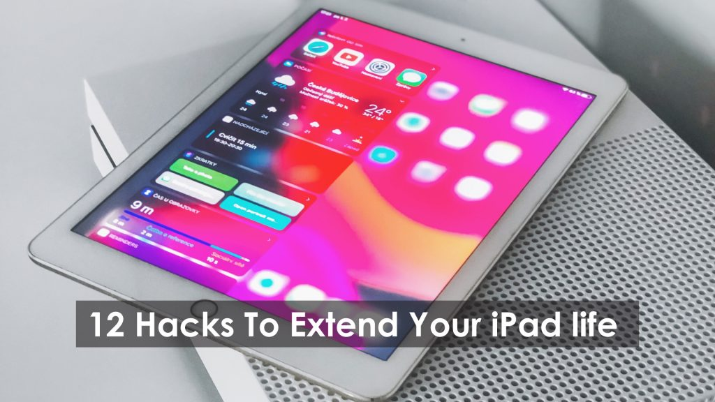 12 Hacks To Extend Your iPad life